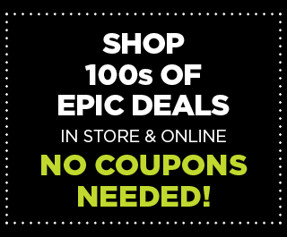 shop 100s of epic deals in store and online.
