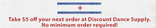 Take $5 off your next order at Discount Dance Supply. No minimum order required!