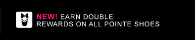 New! Earn double rewards on all pointe shoes