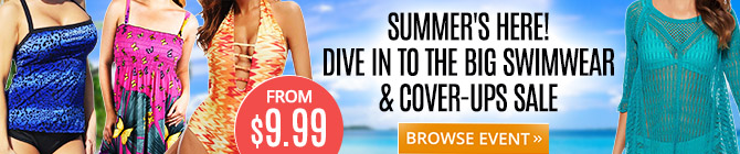 Summer's here! Dive in to the Big Swimwear & Cover-ups Sale. Browse Event