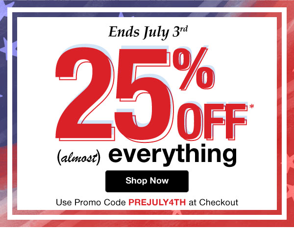 25% Off -almost- Everything!