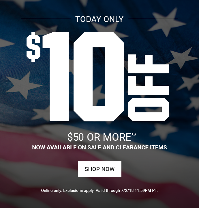 TODAY ONLY   $10 OFF $50 OR MORE** NOW AVAILABLE ON SALE AND CLEARANCE ITEMS   SHOP NOW   Online only. Exclusions apply. Valid through 7/2/18 11:59PM PT.