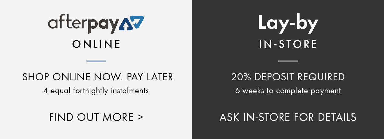 Afterpay Online - Shop online now, pay later. Four equal fortnightly instalments. Lay-by in-store: 20% deposit required. Six weeks to complete payment. As in-store for details. Find out more >