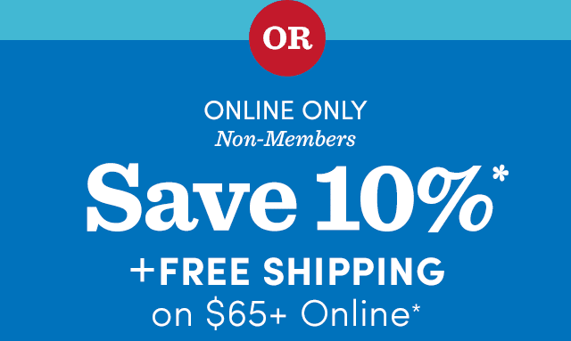 Save 10%* Online Only + Free Shipping* On $65+