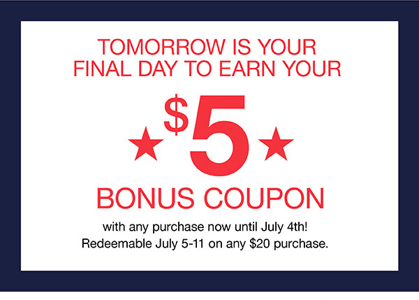 tomorrow is your final day to earn your $5 bonus coupon