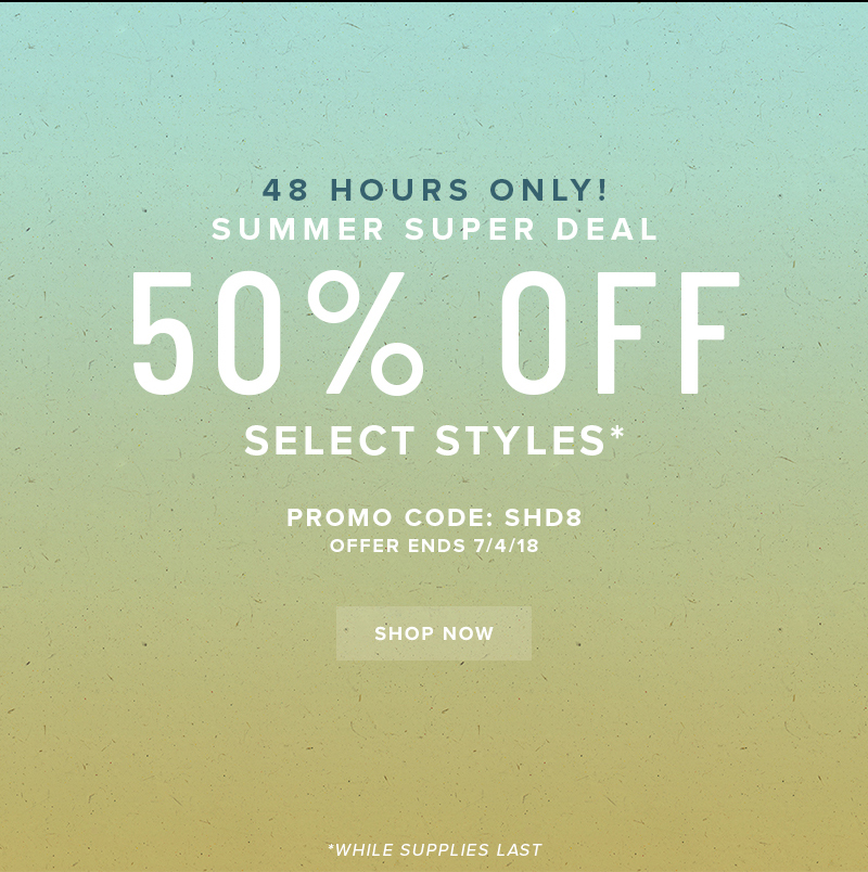 SUPER DEAL! 48 HOURS ONLY! Get 50% OFF select styles with promo code SHD8 at checkout. Display images to learn more!