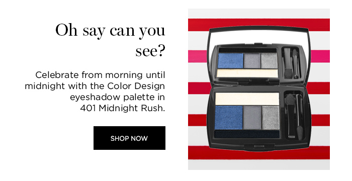 OH SAY CAN YOU SEE?  									Celebrate from morning until midnight with the Color Design eyeshadow palette in 401 Midnight Rush.  									SHOP NOW