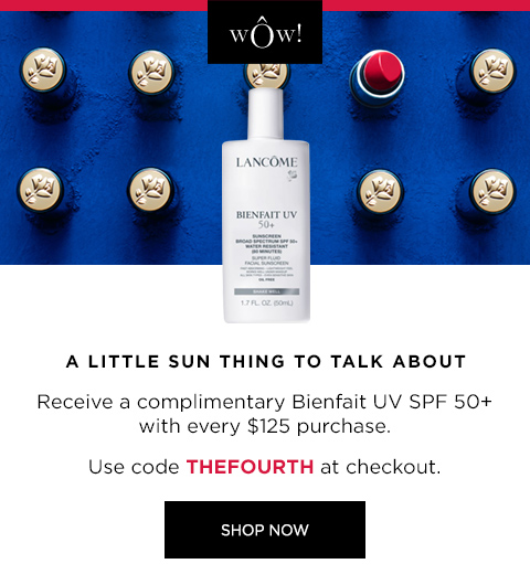 A LITTLE SUN THING TO TALK ABOUT  									Receive a complimentary Bienfait UV SPF 50+ with every $125 purchase  									Use code THEFOURTH at checkout.  									SHOP NOW