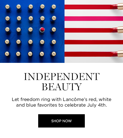 INDEPENDENT BEAUTY  									Let freedom ring with Lancmes red, white and blue favorites to celebrate July 4th.  									SHOP NOW