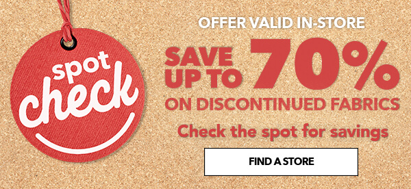 Spot Check Save up to 70% on discountinued fabrics. FIND A STORE.
