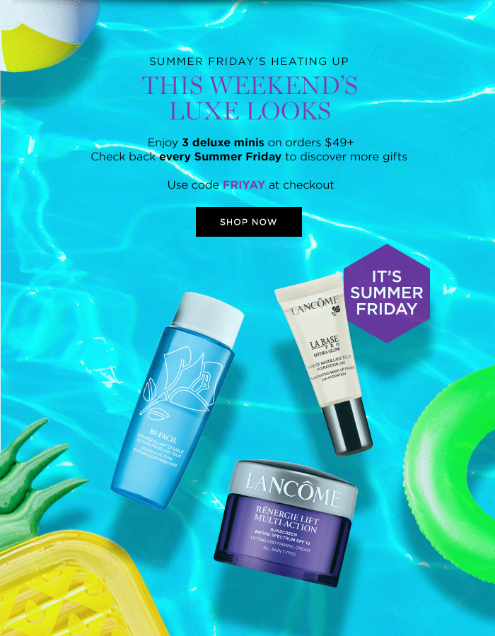 SUMMER FRIDAY'S HEATING UP  THIS WEEKEND'S LUXE LOOKS  Enjoy 3 deluxe minis on orders $49+  Check back every Summer Friday to discover more gifts   Use code FRIYAY at checkout  SHOP NOW