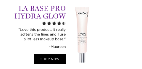 LA BASE PRO HYDRA GLOW  'Love this product. It really softens the lines and I use a lot less makeup base.' -Maureen  SHOP NOW