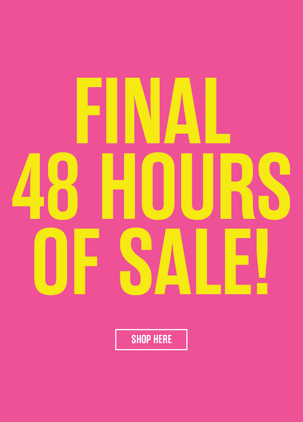 Final 48 hours of Sale!