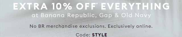 EXTRA 10% OFF* EVERYTHING at Banana Republic, Gap & Old Navy