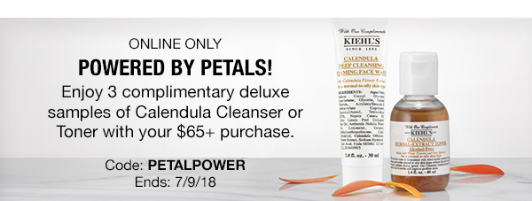 ONLINE ONLY - POWERED BY PETALS! - Enjoy 3 complimentary deluxe samples of Calendula Cleanser or Toner with your $65 plus purchase. - Code: PETALPOWER - Ends: 7/9/18