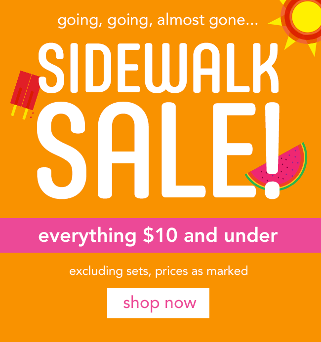 going, going, almost gone... SIDEWALK SALE: all sale styles now $10 and under (prices as marked)