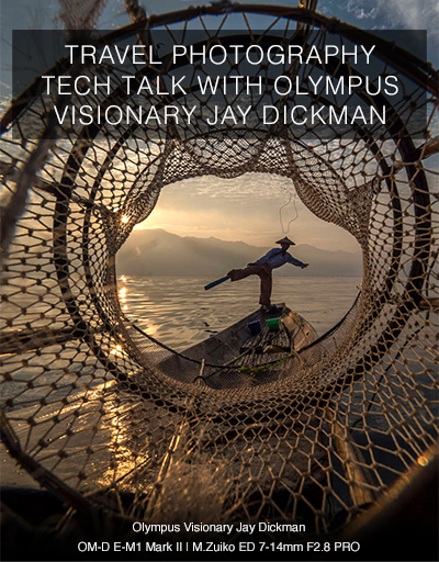 TRAVEL PHOTOGRAPHY TECH TALK WITH OLYMPUS VISIONARY JAY DICKMAN