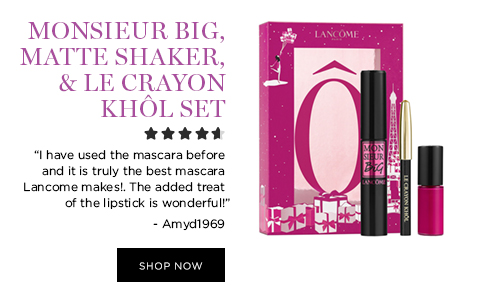 MONSIER BIG, MATTE SHAKER, & LE CRAYON KHL SET  'I have used the mascara before and it is truly the best mascara Lancome makes!. The added treat of the lipstick is wonderful!' - Amyd1969  SHOP NOW