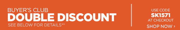 Sportsman's Guide's Buyer's Club Members Only Double Your Club Discount! Enter coupon code SK1571 at check-out. *Exclusions apply, see details.