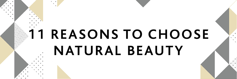 11 REASONS TO CHOOSE NATURAL BEAUTY