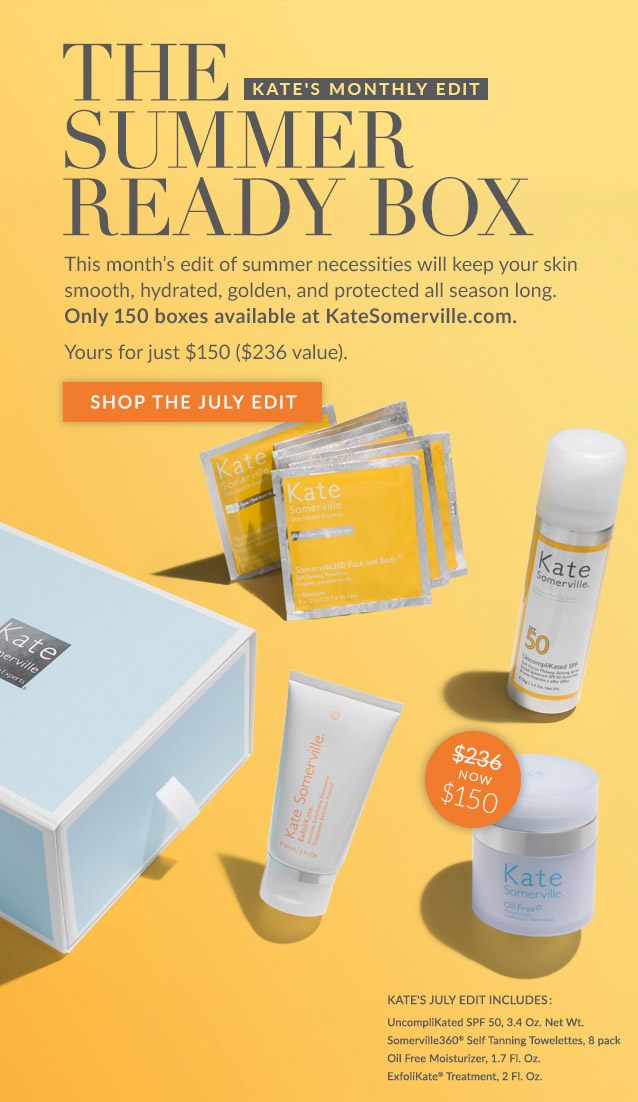 Kate's Monthly Edit: The Summer Ready Box. This month's edit of summer necessities will keep your skin smooth, hydrated, golden and protected all season long. Yours for just $150 ($236 value). SHOP THE JULY EDIT>