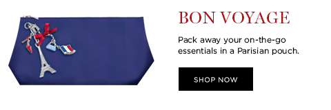 BON VOYAGE  Pack away your on-the-go essentials in a Parisian pouch.  SHOP NOW