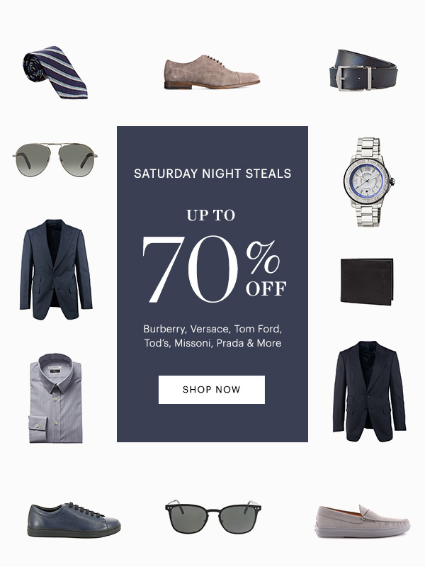 SATURDAY NIGHT STEALS UP TO 70% OFF, SHOP NOW