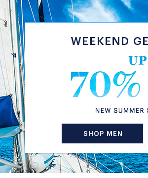 WEEKEND GETAWAY UP TO 70% OFF SHOP MEN
