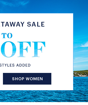 WEEKEND GETAWAY SALE UP TO 70% OFF SHOP WOMEN