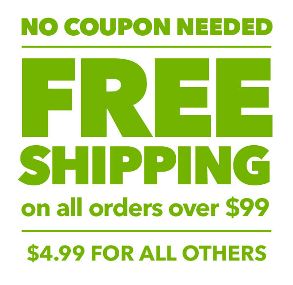 No coupon needed. Free shipping on orders over $99, $4.99 for all others.