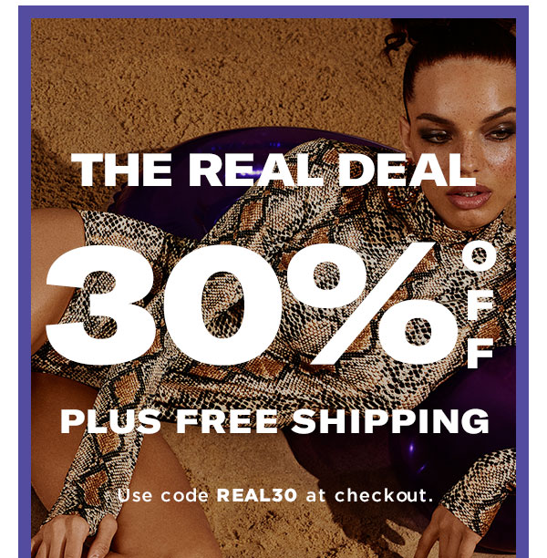 The Real Deal: 30% off plus Free Shipping with code REAL30