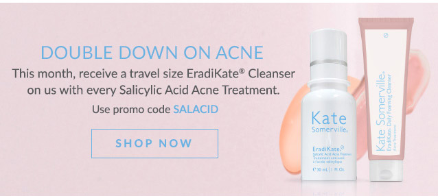 Double down on acne - this month receive a travel size EradiKate Cleanser on us with every Salicylic Acid Acne Treatment. Use promo code SALACID>