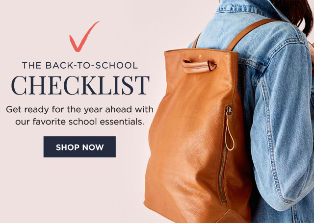 THE BACK-TO-SCHOOL CHECKLIST - Get ready for the year ahead with our favorite school essentials. - SHOP NOW