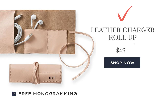 LEATHER CHARGER ROLL UP - $49 - SHOP NOW - FREE MONOGRAMMING