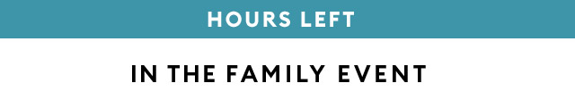 HOURS LEFT | IN THE FAMILY EVENT