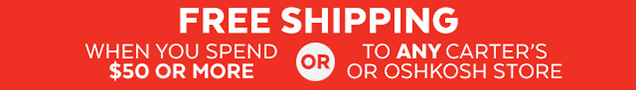 Free shipping when you spend $50 or more or to any Carter's or OshKosh store