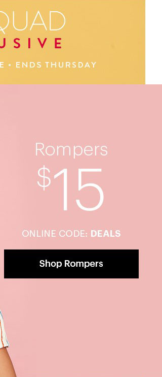 CR Squad Exclusive In Stores & Online  Ends Thursday Rompers $15 Online code: DEALS Shop Rompers