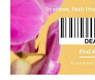 In stores, flash this email to a cashier. (barcode) Find A Store For app & email subscribers only.
