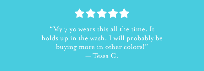 "5 star review: ""My 7 yo wears this all the time. It holds up in the wash. I will probably be buying more in other colors!"" - Tessa C."