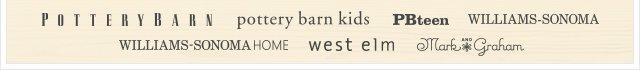 POTTERY BARN - pottery barn kids - PBteen - WILLIAMS-SONOMA - WILLIAMS-SONOMA HOME - west elm - Mark AND Graham