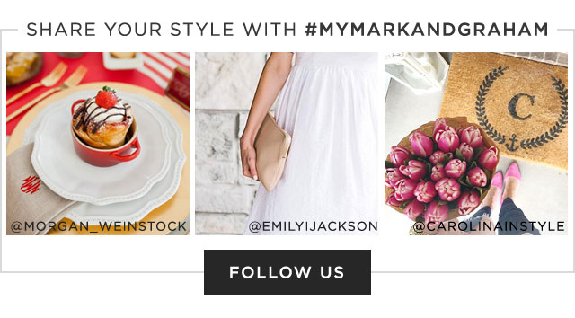 SHARE YOUR STYLE WITH #MARKANDGRAHAM - FOLLOW US
