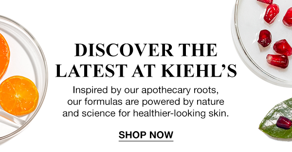 DISCOVER THE LATEST AT KIEHL'S - Inspired by our apothecary roots, our formulas are powered by nature and science for healthier-looking skin. - SHOP NOW