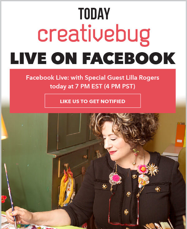 Learn With CreativeBug - Facebook Live: with Special Guest Lilla Rogers, today at 7pm est, 4pm pst. LIKE US TO GET NOTIFIED.