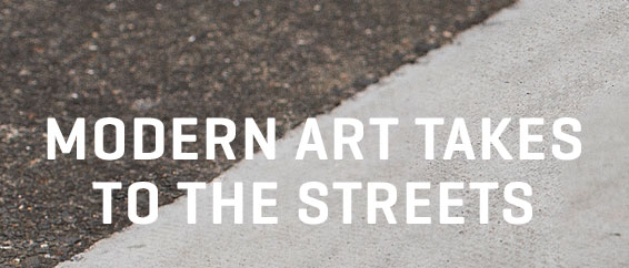 MODERN ART TAKES TO THE STREETS
