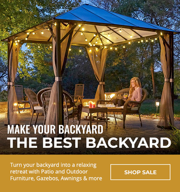 Make Your Backyard The Best Backyard. Turn your backyard into a relaxing retreat with Patio and Outdoor Furniture, Gazebos, Awnings and more.