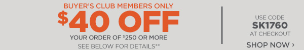 Sportsman's Guide's Buyer's Club Members Only $40 Off Your Order of $250 or More! Enter coupon code SK1760 at check-out. *Exclusions apply, see details.