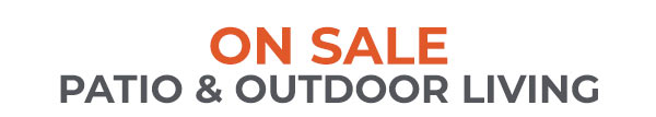 Patio and Outdoor Living - On Sale