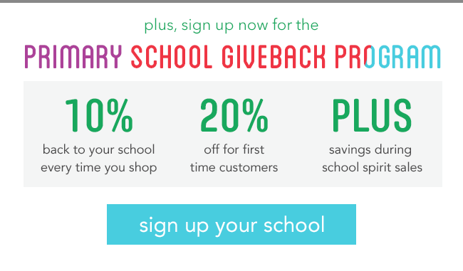 sign up now for the best fundraiser ever - 10% back to your school every time you shop, 20% off for first time customers, plus savings during school spirit sales