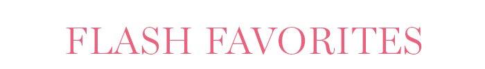 FLASH FAVORITES
