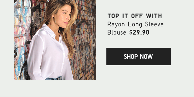 TOP IT OFF WITH RAYON BLOUSE $29.90 - SHOP NOW
